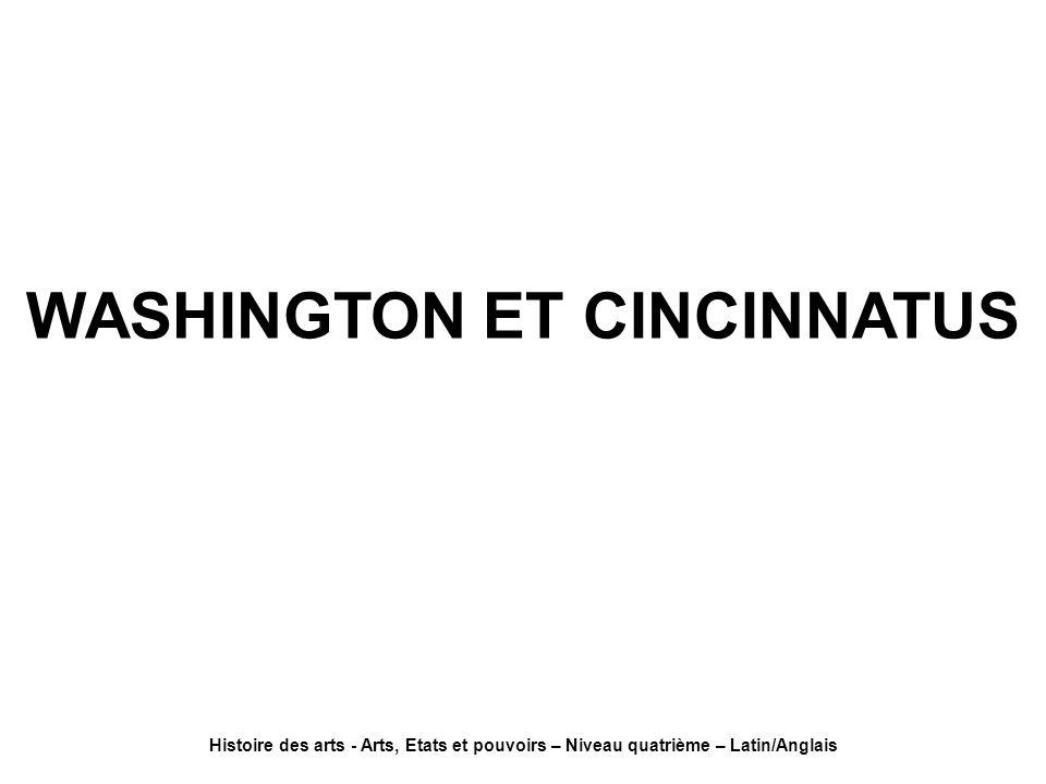 WASHINGTON ET CINCINNATUS Histoire des arts - Arts, Etats et pouvoirs – Niveau quatrième – Latin/Anglais