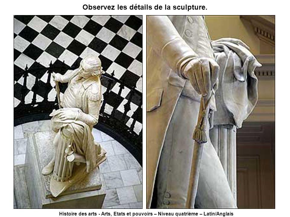 Histoire des arts - Arts, Etats et pouvoirs – Niveau quatrième – Latin/Anglais Observez les détails de la sculpture.