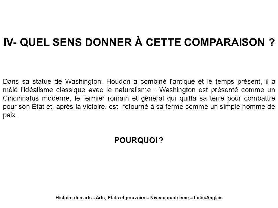 IV- QUEL SENS DONNER À CETTE COMPARAISON ? Dans sa statue de Washington, Houdon a combiné l'antique et le temps présent, il a mêlé l'idéalisme classiq