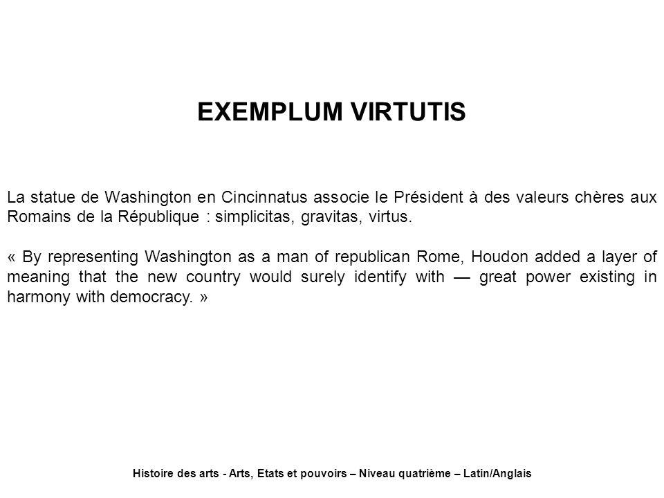 EXEMPLUM VIRTUTIS La statue de Washington en Cincinnatus associe le Président à des valeurs chères aux Romains de la République : simplicitas, gravita