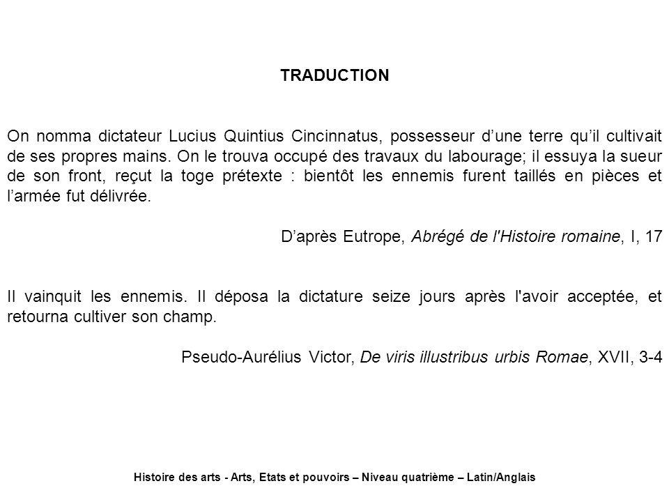 TRADUCTION On nomma dictateur Lucius Quintius Cincinnatus, possesseur dune terre quil cultivait de ses propres mains. On le trouva occupé des travaux