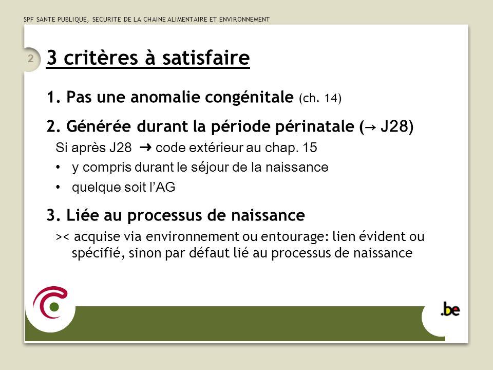 SPF SANTE PUBLIQUE, SECURITE DE LA CHAINE ALIMENTAIRE ET ENVIRONNEMENT 2 3 critères à satisfaire 1.Pas une anomalie congénitale (ch. 14) 2.Générée dur