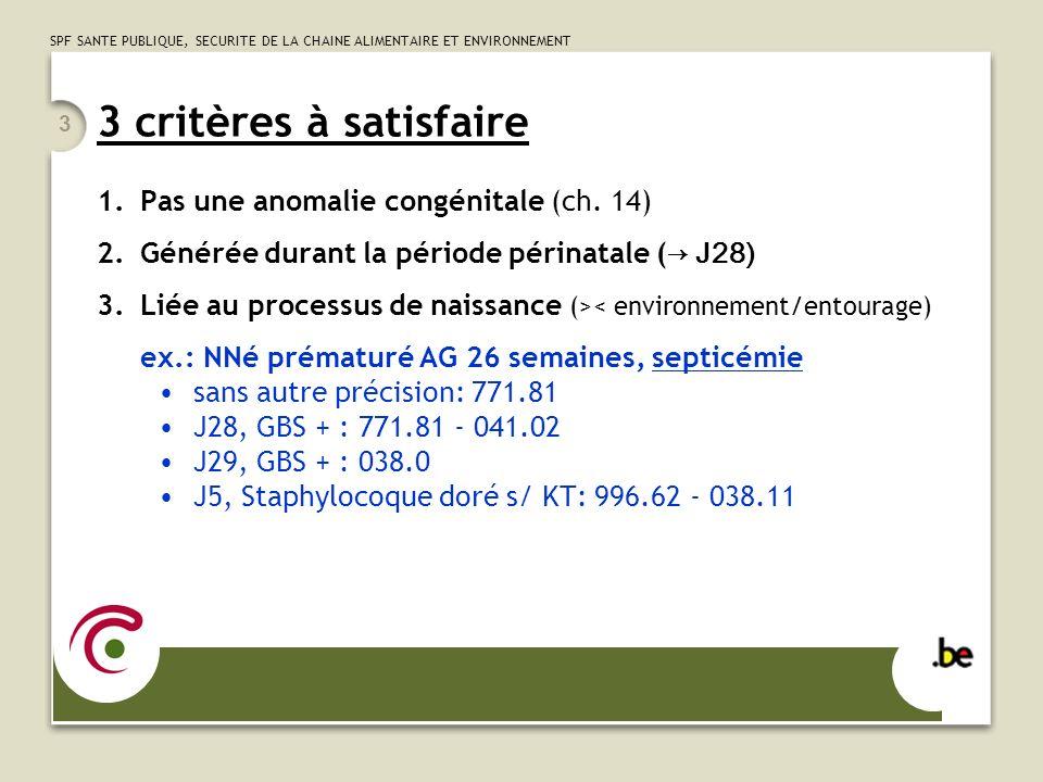 SPF SANTE PUBLIQUE, SECURITE DE LA CHAINE ALIMENTAIRE ET ENVIRONNEMENT 3 3 critères à satisfaire 1.Pas une anomalie congénitale (ch.