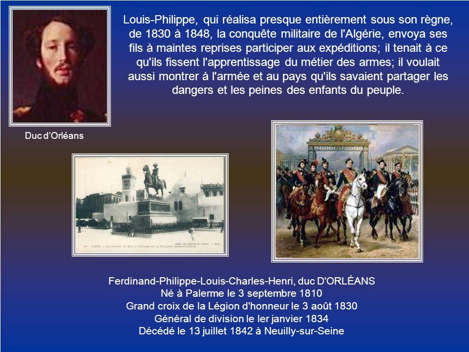 Duc dOrléans Louis-Philippe, qui réalisa presque entièrement sous son règne, de 1830 à 1848, la conquête militaire de l'Algérie, envoya ses fils à mai