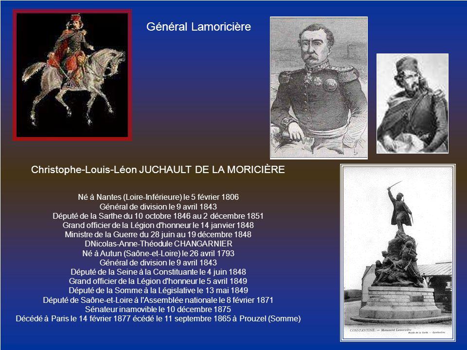 Général Lamoricière Christophe-Louis-Léon JUCHAULT DE LA MORICIÈRE Né à Nantes (Loire-Inférieure) le 5 février 1806 Général de division le 9 avril 184