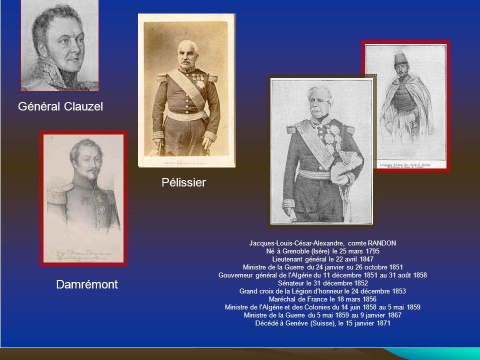 Général Clauzel Damrémont Jacques-Louis-César-Alexandre, comte RANDON Né à Grenoble (Isère) le 25 mars 1795 Lieutenant général le 22 avril 1847 Minist