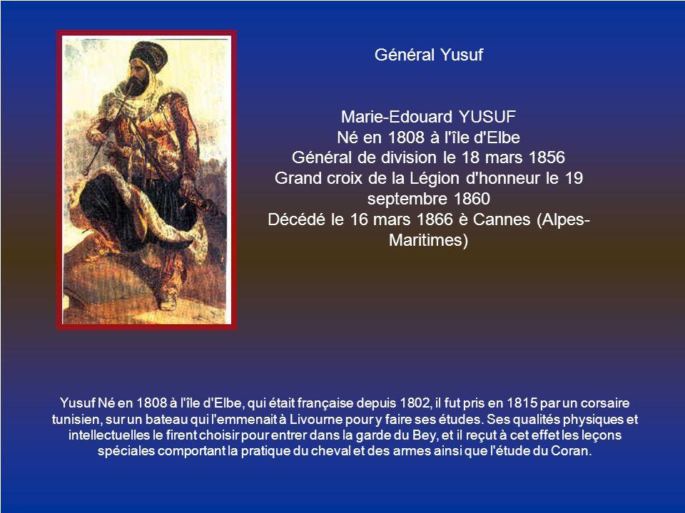 Général Yusuf Marie-Edouard YUSUF Né en 1808 à l'île d'Elbe Général de division le 18 mars 1856 Grand croix de la Légion d'honneur le 19 septembre 186