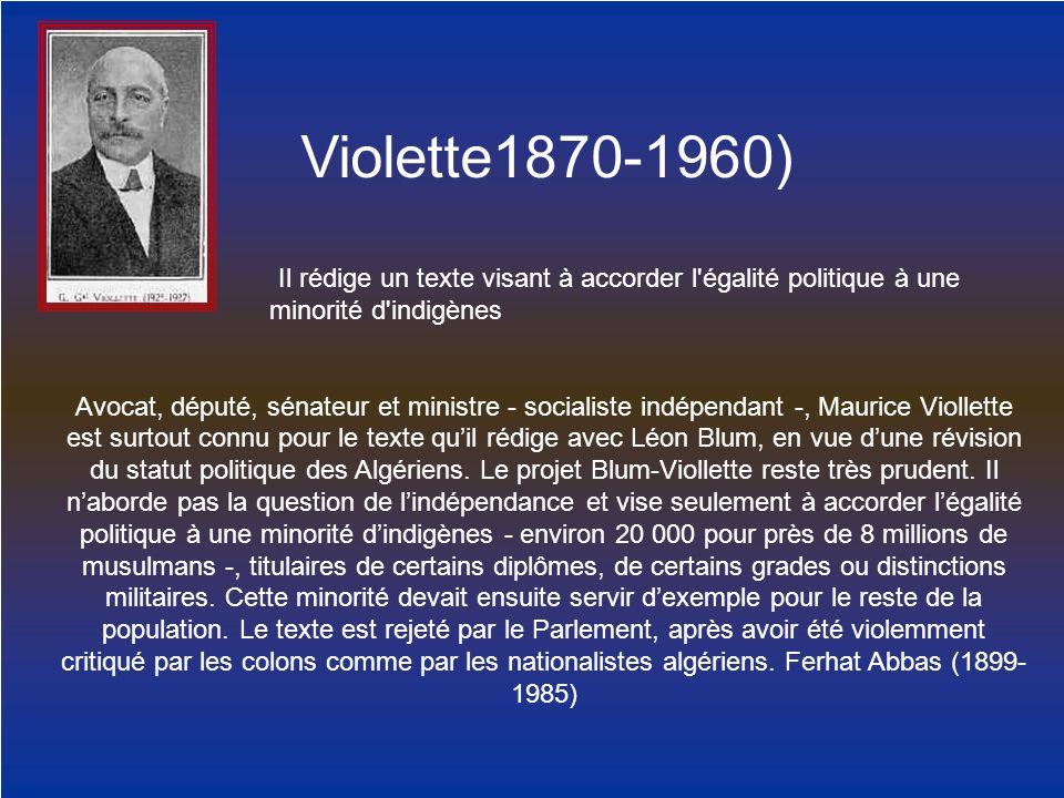 Violette1870-1960) Il rédige un texte visant à accorder l'égalité politique à une minorité d'indigènes Avocat, député, sénateur et ministre - socialis