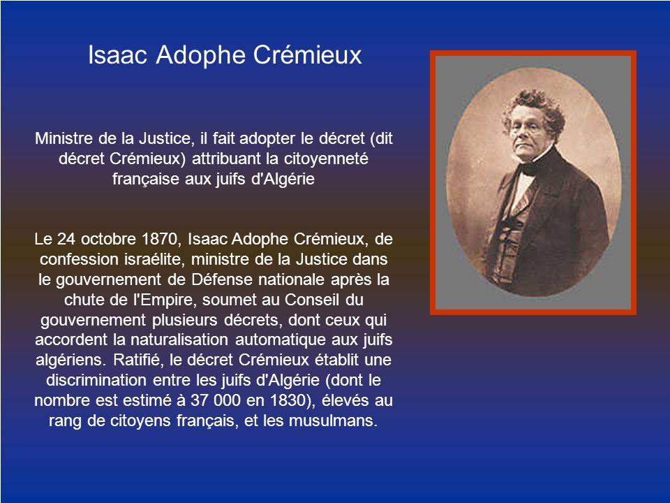 Ministre de la Justice, il fait adopter le décret (dit décret Crémieux) attribuant la citoyenneté française aux juifs d'Algérie Le 24 octobre 1870, Is