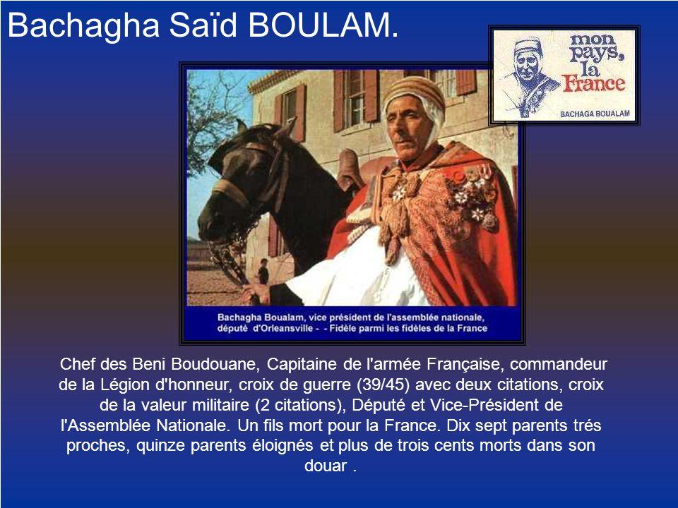 Bachagha Saïd BOULAM. Chef des Beni Boudouane, Capitaine de l'armée Française, commandeur de la Légion d'honneur, croix de guerre (39/45) avec deux ci
