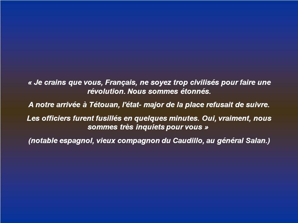 « Je crains que vous, Français, ne soyez trop civilisés pour faire une révolution. Nous sommes étonnés. A notre arrivée à Tétouan, l'état- major de la