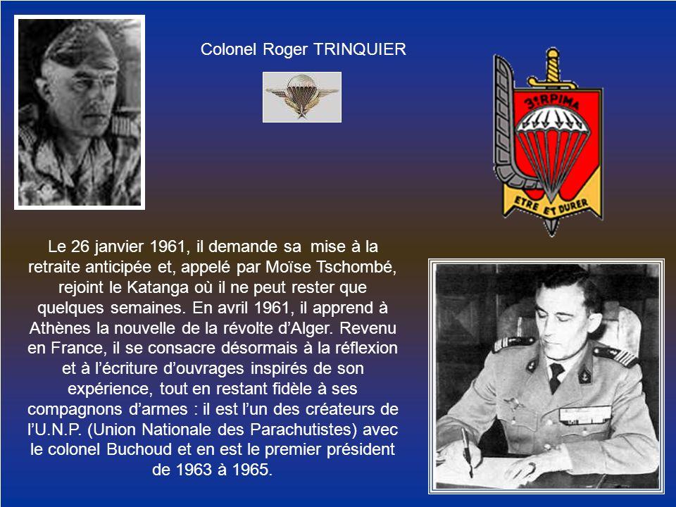 Colonel Roger TRINQUIER Le 26 janvier 1961, il demande sa mise à la retraite anticipée et, appelé par Moïse Tschombé, rejoint le Katanga où il ne peut
