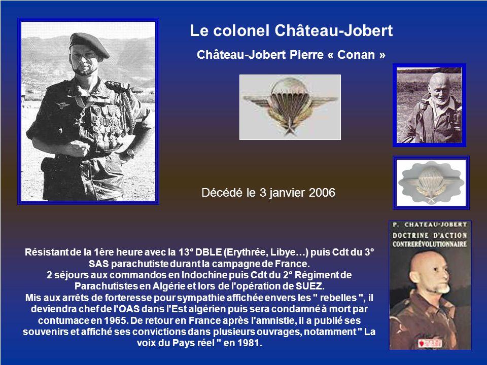 Le colonel Château-Jobert Château-Jobert Pierre « Conan » Résistant de la 1ère heure avec la 13° DBLE (Erythrée, Libye…) puis Cdt du 3° SAS parachutis