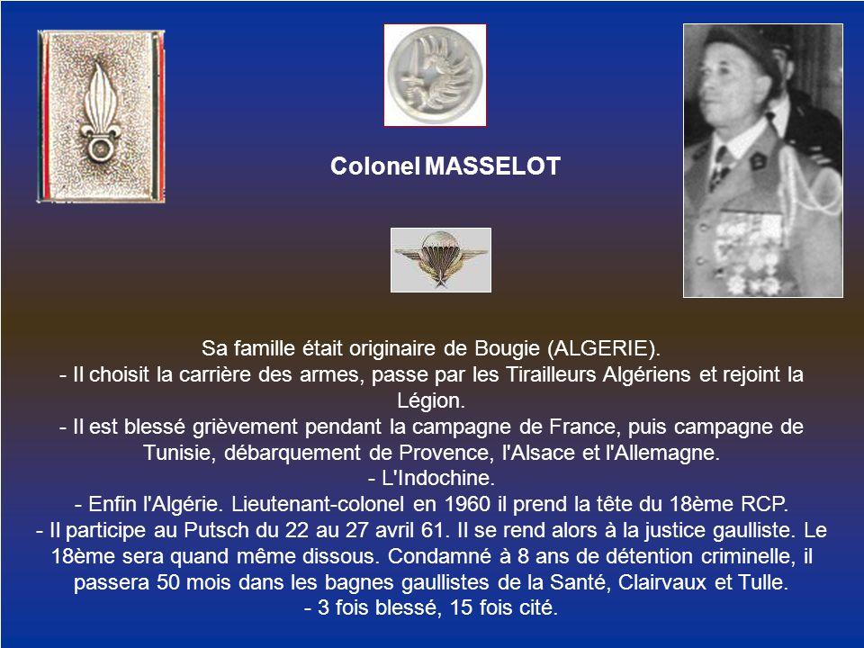 Colonel MASSELOT Sa famille était originaire de Bougie (ALGERIE). - Il choisit la carrière des armes, passe par les Tirailleurs Algériens et rejoint l