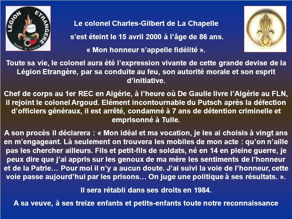 Le colonel Charles-Gilbert de La Chapelle sest éteint le 15 avril 2000 à lâge de 86 ans. « Mon honneur sappelle fidélité ». Toute sa vie, le colonel a