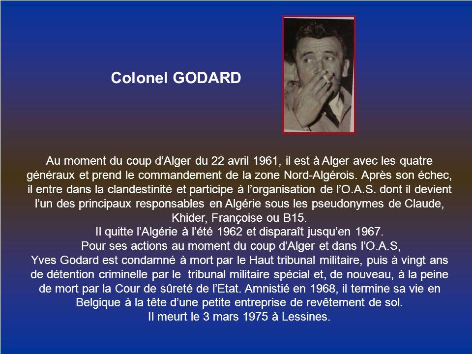 Colonel GODARD Au moment du coup dAlger du 22 avril 1961, il est à Alger avec les quatre généraux et prend le commandement de la zone Nord-Algérois. A