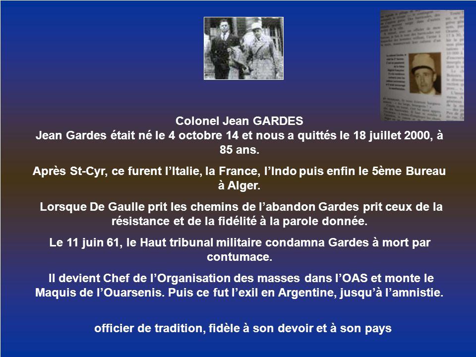 Colonel Jean GARDES Jean Gardes était né le 4 octobre 14 et nous a quittés le 18 juillet 2000, à 85 ans. Après St-Cyr, ce furent lItalie, la France, l