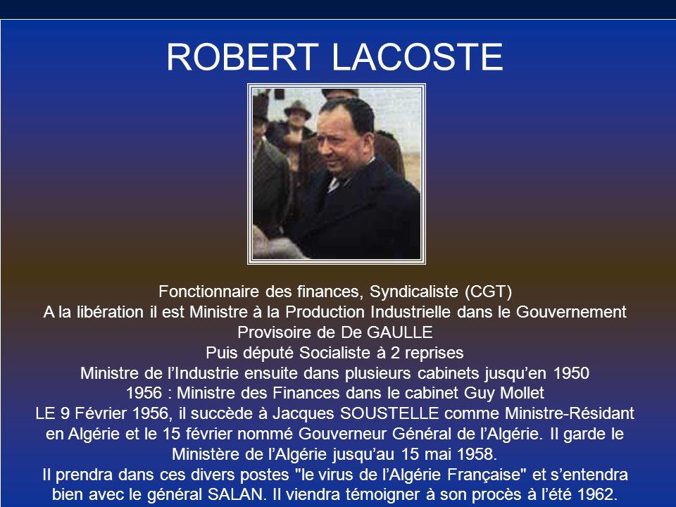 ROBERT LACOSTE Fonctionnaire des finances, Syndicaliste (CGT) A la libération il est Ministre à la Production Industrielle dans le Gouvernement Provis