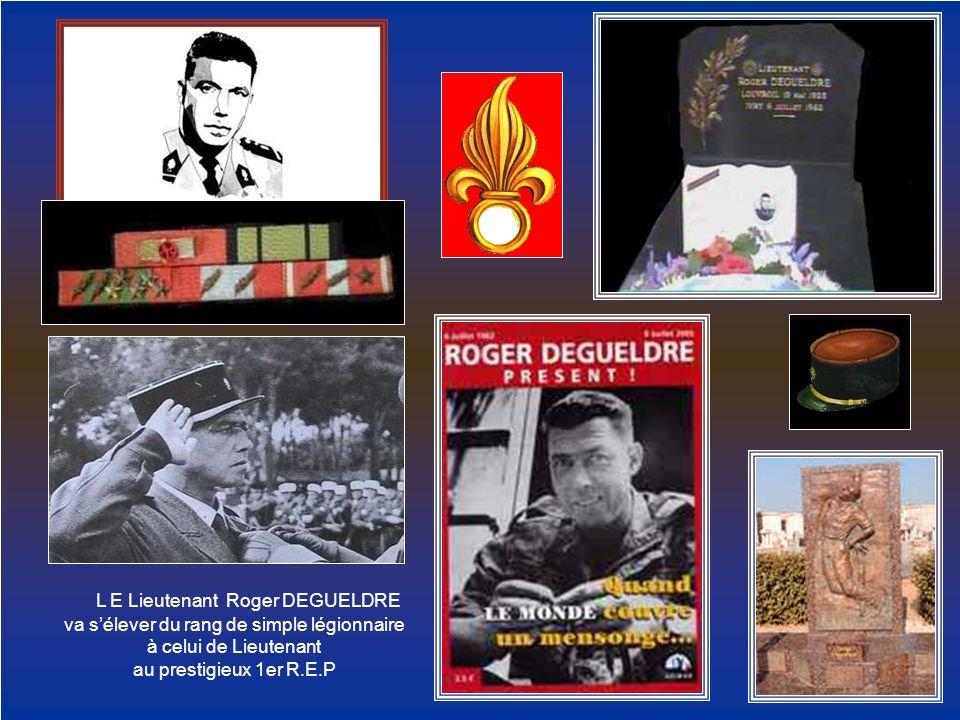 L E Lieutenant Roger DEGUELDRE va sélever du rang de simple légionnaire à celui de Lieutenant au prestigieux 1er R.E.P