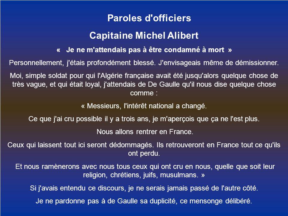 Paroles d'officiers Capitaine Michel Alibert « Je ne m'attendais pas à être condamné à mort » Personnellement, j'étais profondément blessé. J'envisage