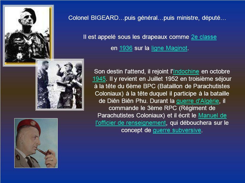 Colonel BIGEARD…puis général…puis ministre, député… Il est appelé sous les drapeaux comme 2e classe2e classe en 1936 sur la ligne Maginot.1936ligne Ma