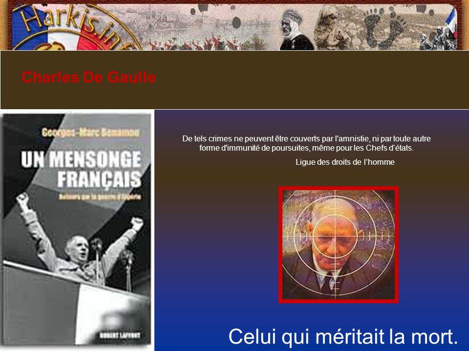 Celui qui méritait la mort. Charles De Gaulle De tels crimes ne peuvent être couverts par l'amnistie, ni par toute autre forme d'immunité de poursuite