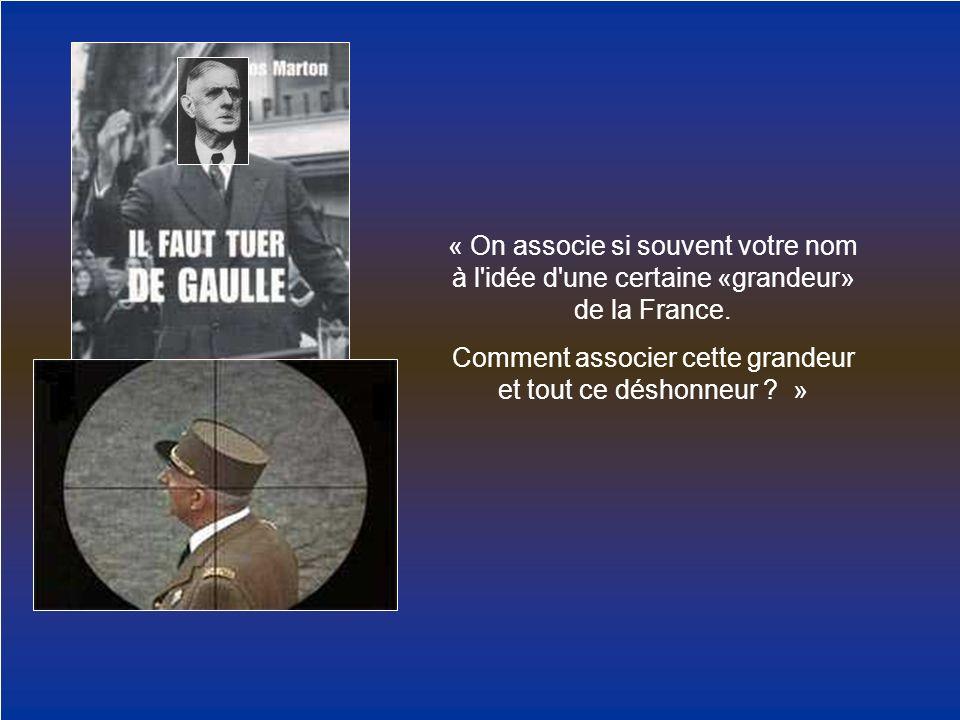 « On associe si souvent votre nom à l'idée d'une certaine «grandeur» de la France. Comment associer cette grandeur et tout ce déshonneur ? »