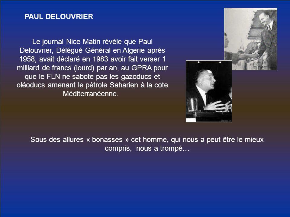 PAUL DELOUVRIER Le journal Nice Matin révèle que Paul Delouvrier, Délégué Général en Algerie après 1958, avait déclaré en 1983 avoir fait verser 1 mil