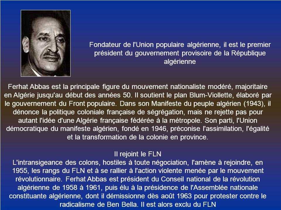 Fondateur de l'Union populaire algérienne, il est le premier président du gouvernement provisoire de la République algérienne Ferhat Abbas est la prin