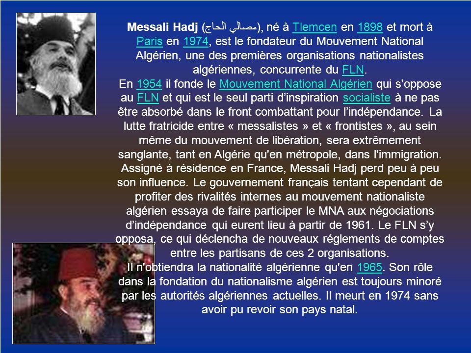 Messali Hadj (مصالي الحاج), né à Tlemcen en 1898 et mort à Paris en 1974, est le fondateur du Mouvement National Algérien, une des premières organisat
