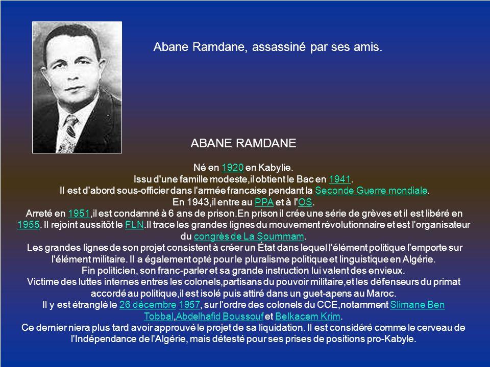 Abane Ramdane, assassiné par ses amis. ABANE RAMDANE Né en 1920 en Kabylie.1920 Issu d'une famille modeste,il obtient le Bac en 1941.1941 Il est d'abo