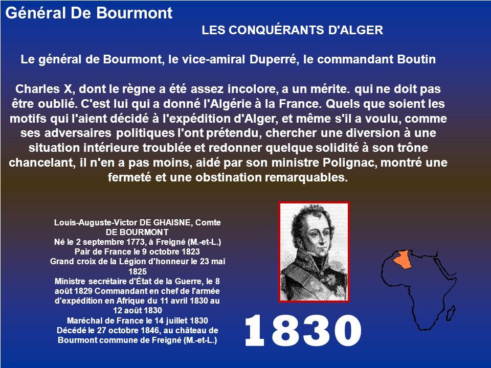 1830 Général De Bourmont LES CONQUÉRANTS D'ALGER Le général de Bourmont, le vice-amiral Duperré, le commandant Boutin Charles X, dont le règne a été a