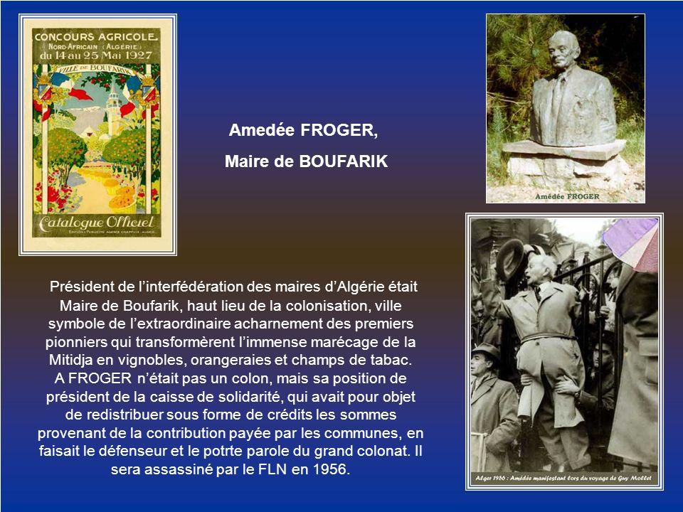 Amedée FROGER, Maire de BOUFARIK Président de linterfédération des maires dAlgérie était Maire de Boufarik, haut lieu de la colonisation, ville symbol