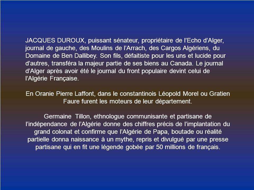 JACQUES DUROUX, puissant sénateur, propriétaire de lEcho dAlger, journal de gauche, des Moulins de lArrach, des Cargos Algériens, du Domaine de Ben Da