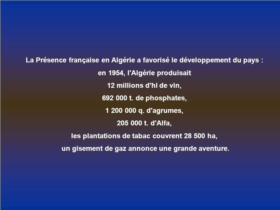 La Présence française en Algérie a favorisé le développement du pays : en 1954, l'Algérie produisait 12 millions d'hl de vin, 692 000 t. de phosphates