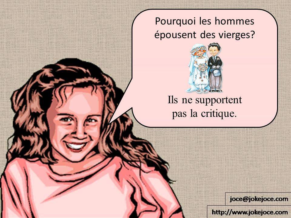 Pourquoi les hommes épousent des vierges? Ils ne supportent pas la critique.