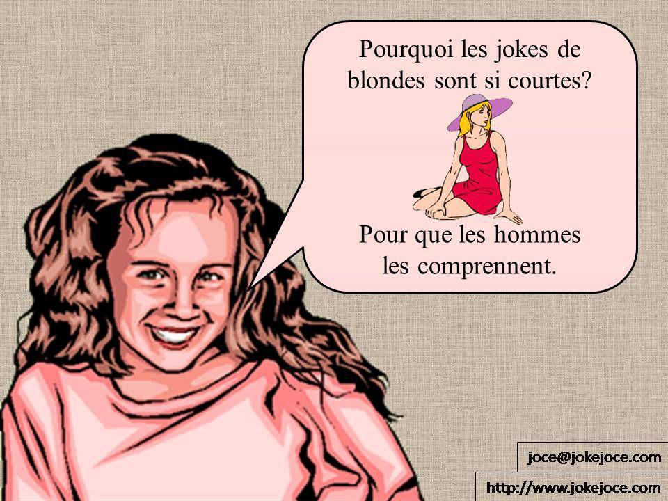 Pourquoi les jokes de blondes sont si courtes? Pour que les hommes les comprennent.
