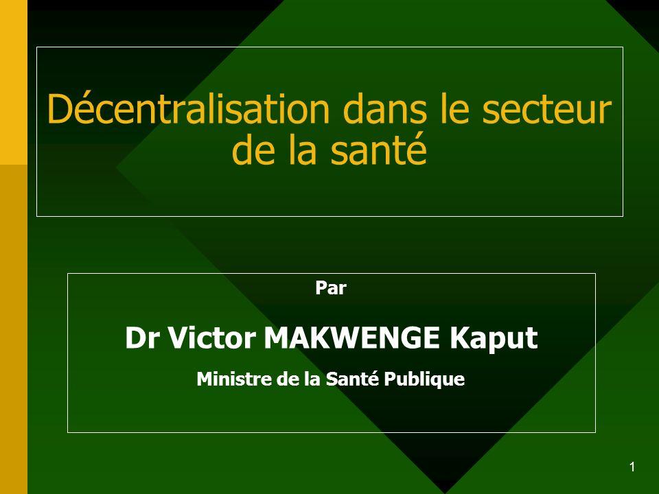 1 Décentralisation dans le secteur de la santé Par Dr Victor MAKWENGE Kaput Ministre de la Santé Publique