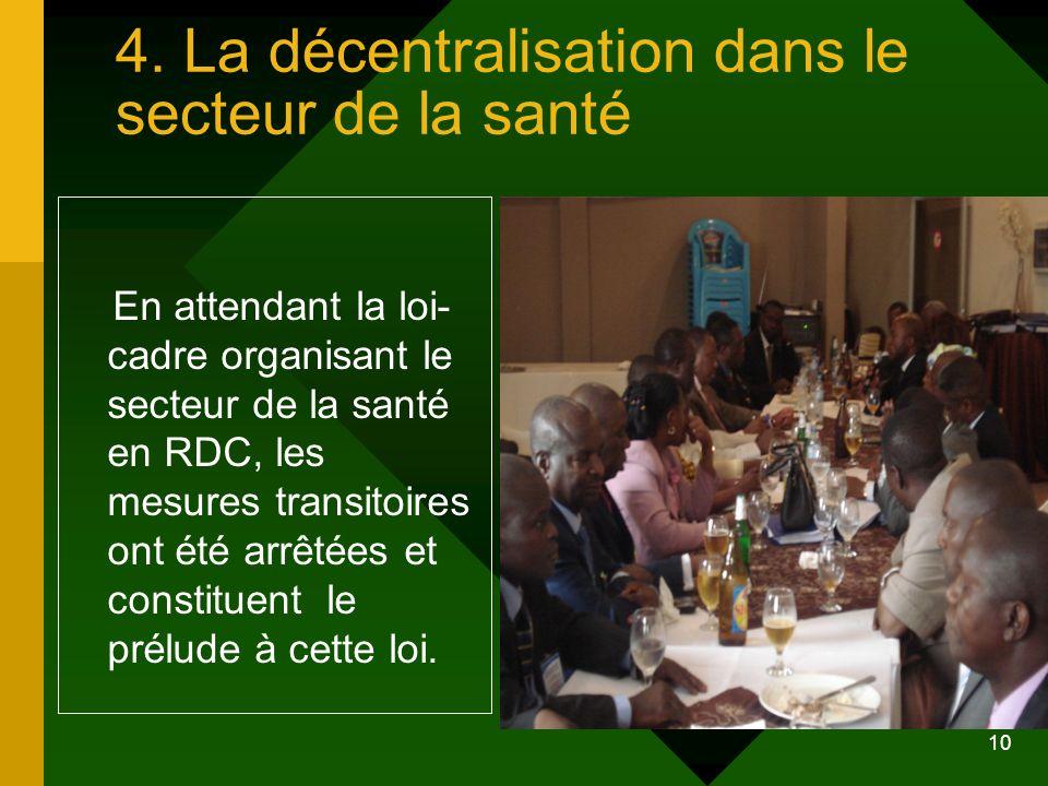10 4. La décentralisation dans le secteur de la santé En attendant la loi- cadre organisant le secteur de la santé en RDC, les mesures transitoires on