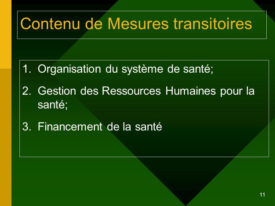11 Contenu de Mesures transitoires 1.Organisation du système de santé; 2.Gestion des Ressources Humaines pour la santé; 3.Financement de la santé