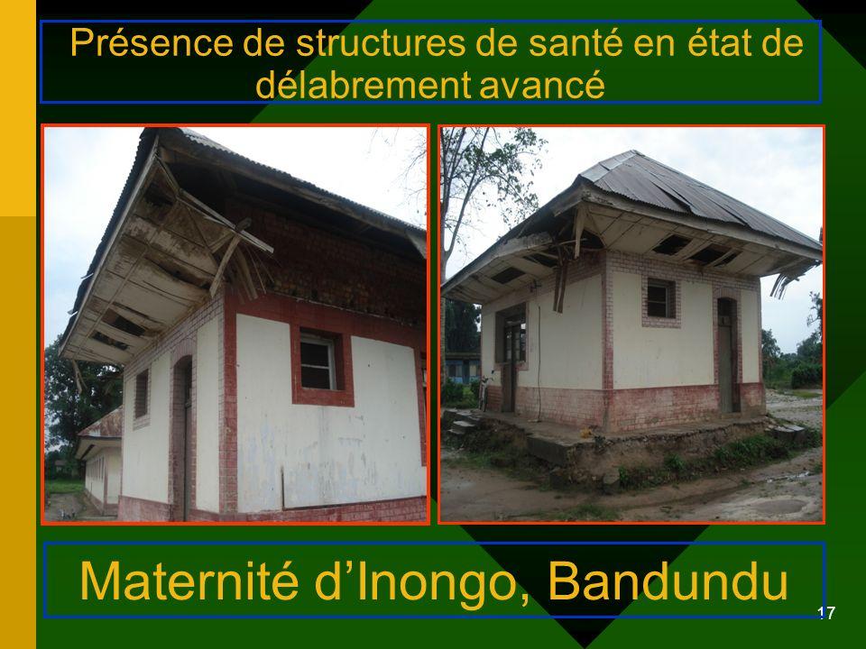 17 Présence de structures de santé en état de délabrement avancé Maternité dInongo, Bandundu
