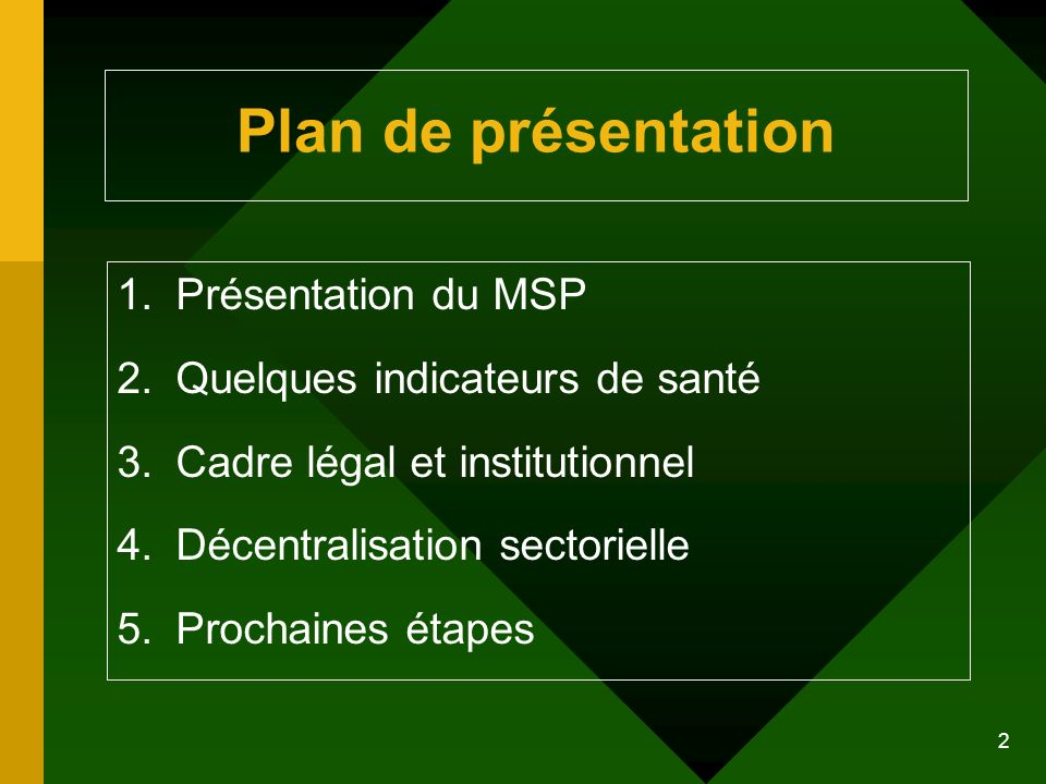 2 Plan de présentation 1.Présentation du MSP 2.Quelques indicateurs de santé 3.Cadre légal et institutionnel 4.Décentralisation sectorielle 5.Prochain