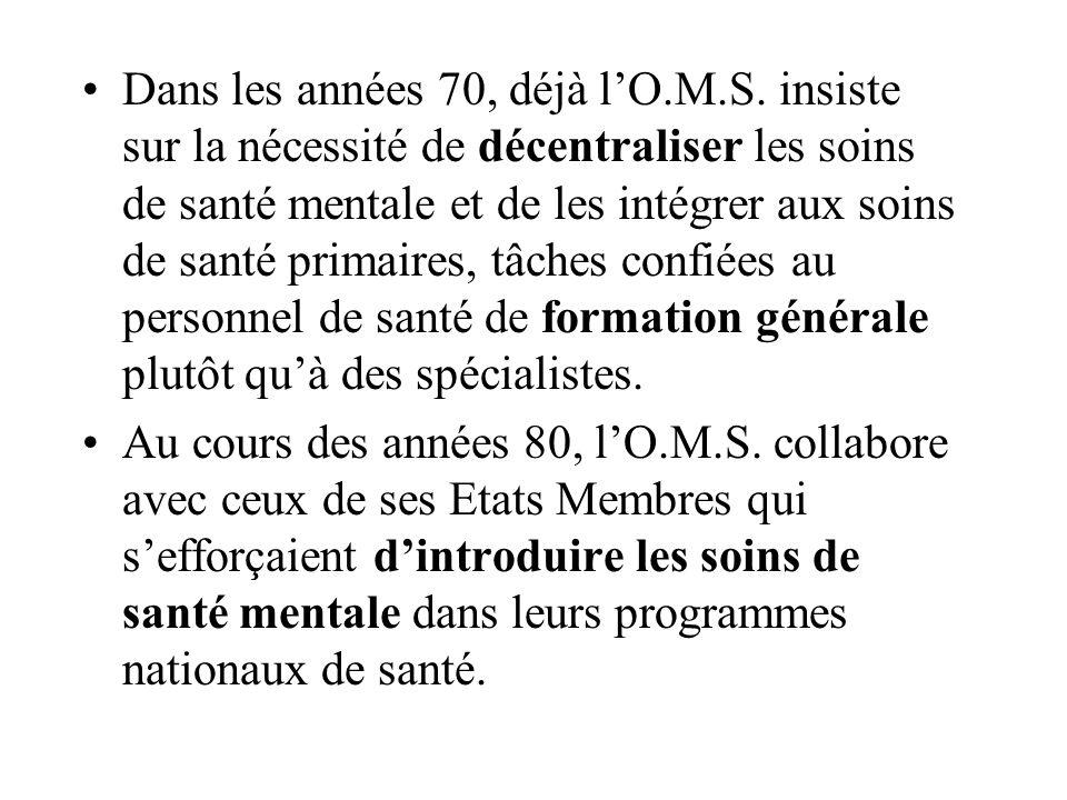 Dans les années 70, déjà lO.M.S. insiste sur la nécessité de décentraliser les soins de santé mentale et de les intégrer aux soins de santé primaires,