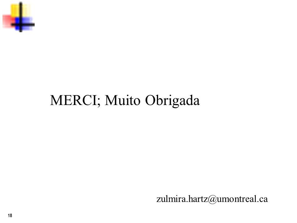 18 MERCI; Muito Obrigada zulmira.hartz@umontreal.ca