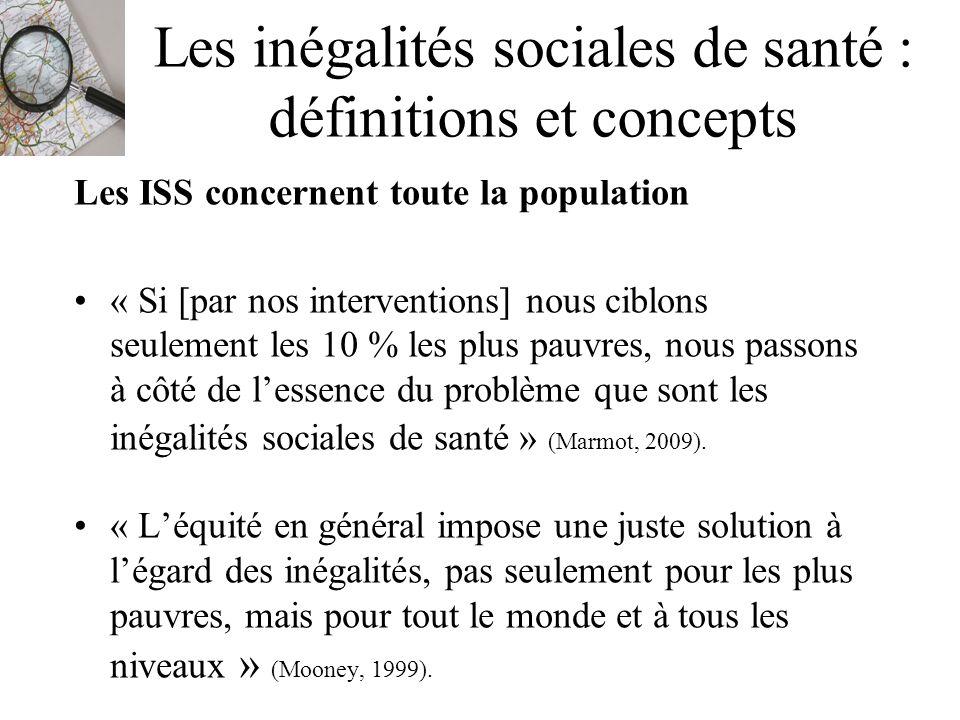 Les inégalités sociales de santé : définitions et concepts Les ISS concernent toute la population « Si [par nos interventions] nous ciblons seulement