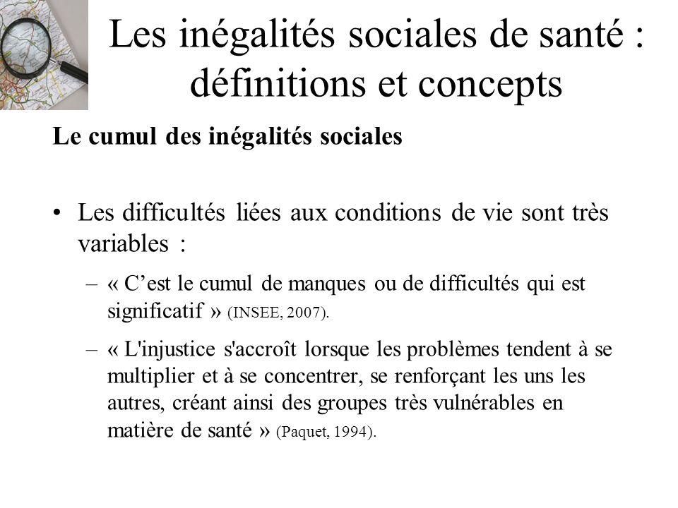 Les inégalités sociales de santé : définitions et concepts Le cumul des inégalités sociales Les difficultés liées aux conditions de vie sont très vari