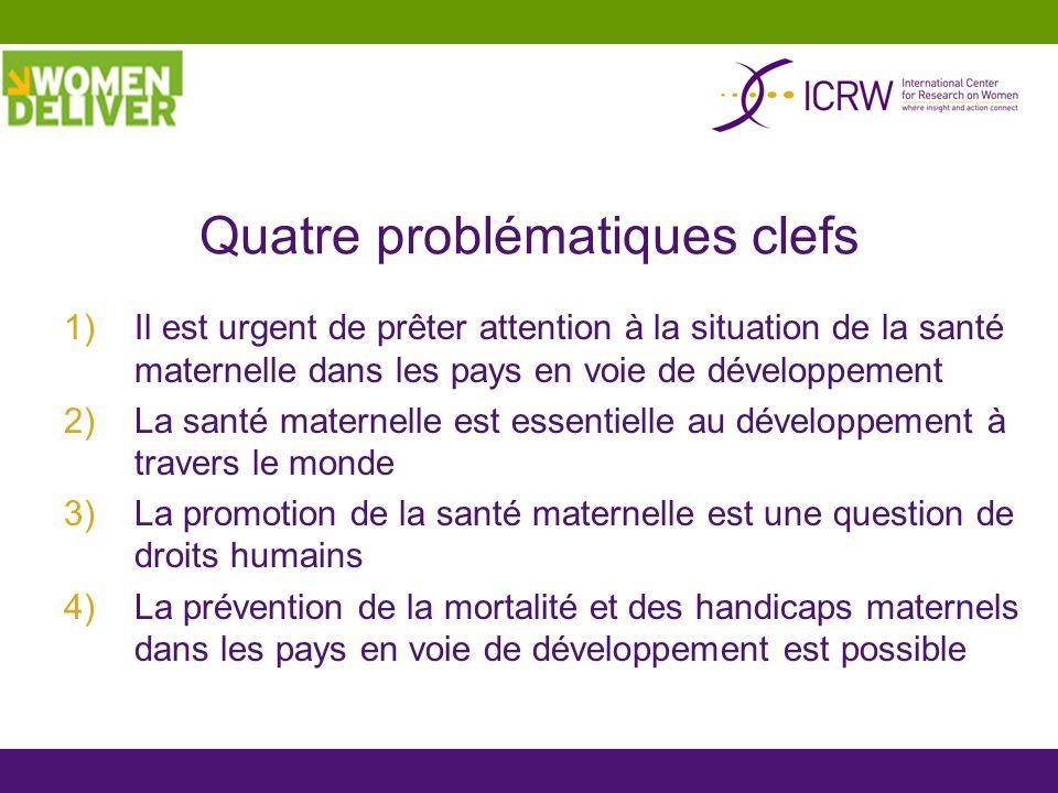 Quatre problématiques clefs 1)Il est urgent de prêter attention à la situation de la santé maternelle dans les pays en voie de développement 2)La sant