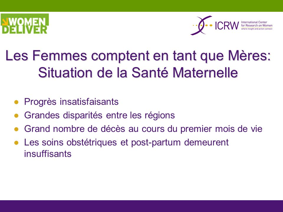 Les Femmes comptent en tant que Mères: Situation de la Santé Maternelle Progrès insatisfaisants Grandes disparités entre les régions Grand nombre de d