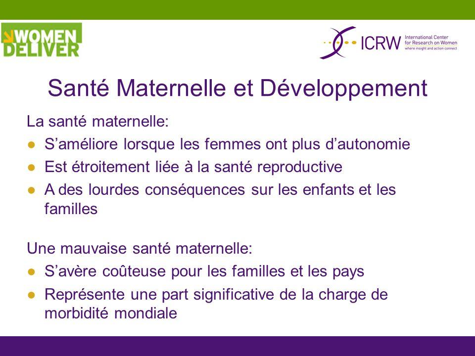 Santé Maternelle et Développement La santé maternelle: Saméliore lorsque les femmes ont plus dautonomie Est étroitement liée à la santé reproductive A