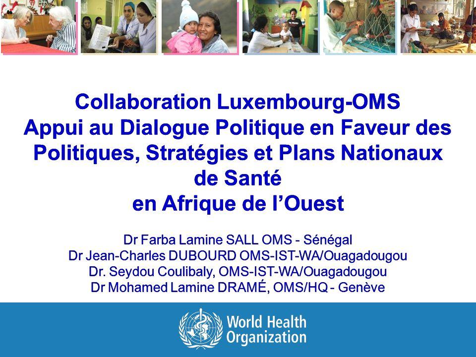 Collaboration Luxembourg-OMS Appui au Dialogue Politique en Faveur des Politiques, Stratégies et Plans Nationaux de Santé en Afrique de lOuest Dr Farb